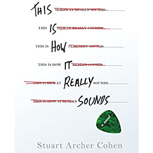 This Is How It Really Sounds: A Novel (       UNABRIDGED) by Stuart Archer Cohen Narrated by Victor Bevine