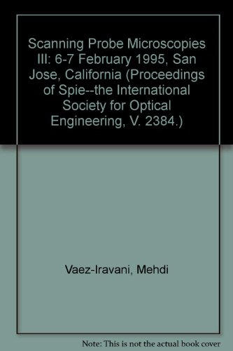 Scanning Probe Microscopies 3: 6-7 February 1995, San Jose, California (Proceedings Of Spie--The International Society For Optical Engineering, V. 2384.)