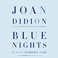 Blue Nights (       UNABRIDGED) by Joan Didion Narrated by Kimberly Farr