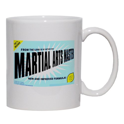 FROM THE LOINS OF MY MOTHER COMES MARTIAL ARTS MASTER Mug for Coffee / Hot Beverage (choice of sizes and colors)