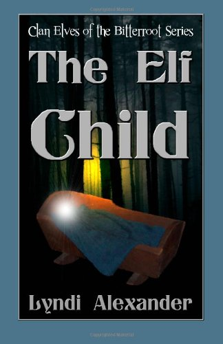 The Elf Child: Clan Elves of the Bitterroot Series