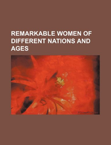 Remarkable Women of Different Nations and Ages