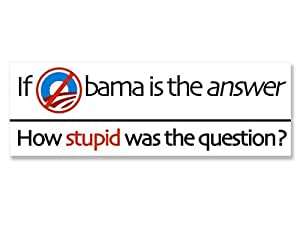 If Obama is the Answer How Stupid was the Question (anti nobama) Bumper Sticker