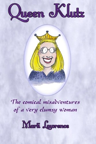 Queen Klutz: The comical misadventures of a very clumsy woman.     Essays on Life and Laughter PDF