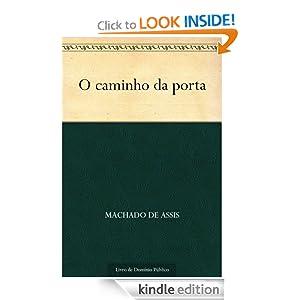 O caminho da porta (Portuguese Edition) Machado de Assis