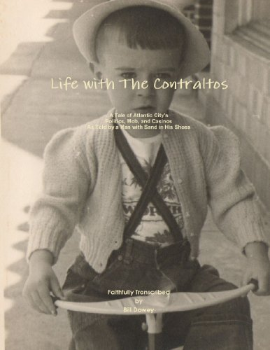Life With The Contraltos - A Tale Of Atlantic City'S Politics, Mob, And Casinos As Told By A Man With Sand In His Shoes PDF