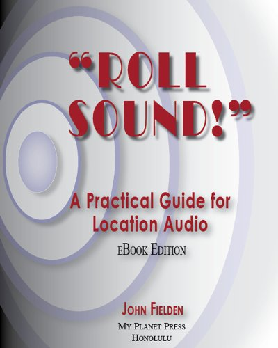 """John Fielden - """"Roll Sound!"""" A Practical Guide for Location Audio"""
