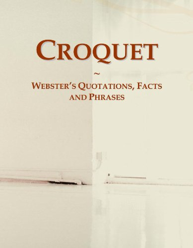 Croquet: Webster's Quotations, Facts and Phrases