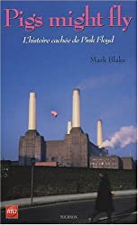 Pigs might fly : l'histoire cachée des Pink Floyd