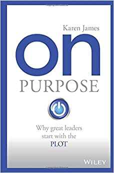 On Purpose: Why Great Leaders Start With The PLOT