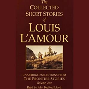 The Collected Short Stories of Louis L'Amour (Unabridged Selections from The Frontier Stories, Volume One) | [Louis L'Amour]
