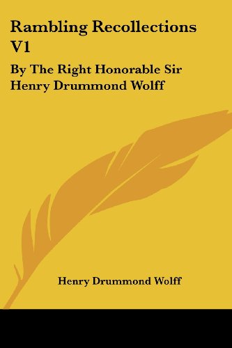 Rambling Recollections V1: By the Right Honorable Sir Henry Drummond Wolff