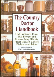 The Country Doctor Handbook: Old-fashioned Cures That Prevent Pain, Obsesity, Heart Disease, Cancer, Diabetes and More