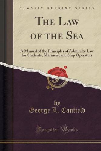 The Law of the Sea: A Manual of the Principles of Admiralty Law for Students, Mariners, and Ship Operators (Classic Repr