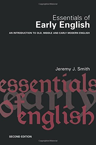 Essentials of Early English: An Introduction to Old, Middle and Early Modern English