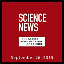 Science News, September 26, 2015  by  Society for Science & the Public Narrated by Mark Moran