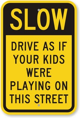 """Slow: Drive As If Your Kids Were Playing On, Engineer Grade Reflective Aluminum Sign, 18"""" X 12"""""""