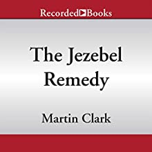 The Jezebel Remedy (       UNABRIDGED) by Martin Clark Narrated by Morgan Hallett