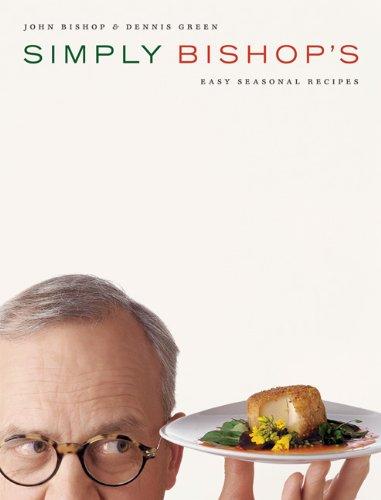 Simply Bishop's: Easy Seasonal Recipes by John Bishop, Dennis Green