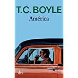 Amrica: Romanvon &#34;T. C. Boyle&#34;