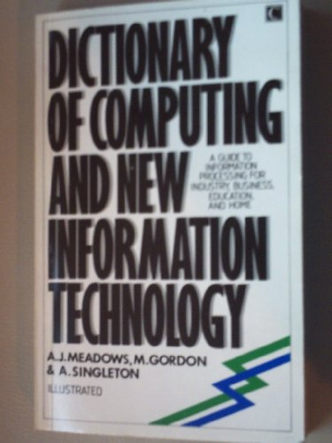 Dictionary of Computing and New Information Technology: Guide for Industry, Business, Education and the Home