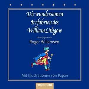 Die wundersamen Irrfahrten des William Lithgow Hörbuch