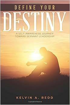 Define Your Destiny: A Self-Awareness Journey Toward Servant Leadership