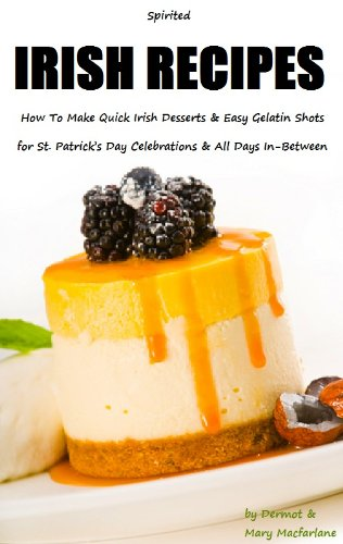 Gelatin Shots - Spirited Irish Recipes: How To Make Quick Irish Desserts and Easy Gelatin Shots for St. Patrick's Day Celebrations and All Days In-Between