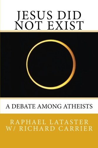 Jesus Did Not Exist: A Debate Among Atheists PDF