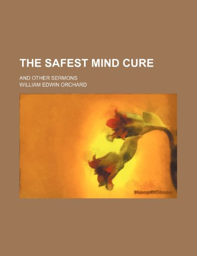 The Safest Mind Cure; And Other Sermons