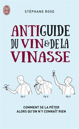 Antiguide du vin et de la vinasse : Comment se la péter alors qu'on n'y connaît rien
