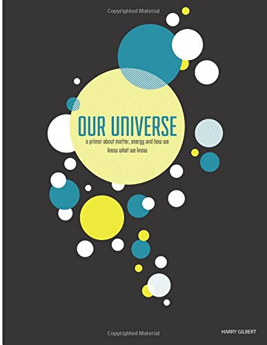 Our Universe: A Primer About Matter, Energy, And How We Know What We Know
