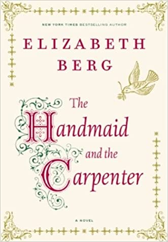 The Handmaid and the Carpenter: A Novel written by Elizabeth Berg
