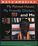 My Painted House, My Friendly Chicken, and Me (0370323807) by Angelou, Maya.