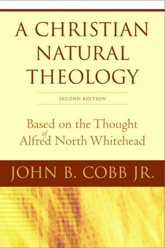 A Christian Natural Theology: Based on the Thought of Alfred North Whitehead, JOHN B., JR. COBB