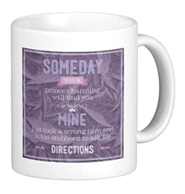 Someday your prince charming will find you. Mine just took a wrong turn and is too stubborn to ask for directions - 11 OZ Coffee Mug - Bible Quotes, Christian and church - By A Mug To Keep TM, Inspirational