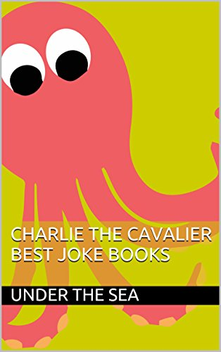 Charlie The Cavalier - Charlie the Cavalier Best Joke Books Under the Sea Jokes for Kids: (FREE Puppet Download Included!): 100+ Hilarious Jokes (Best Clean Joke Books for Kids)