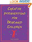 Creative Interventions for Bereaved C...