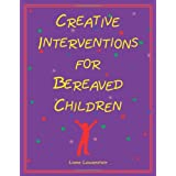 Creative Interventions for Bereaved Childrenby Liana Lowenstein
