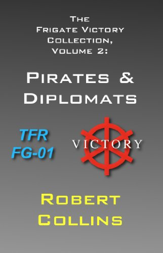 The Frigate Victory Collection, Volume 2: Pirates & Diplomats by Robert Collins
