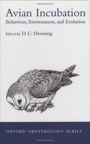 Avian Incubation: Behaviour, Environment, and Evolution (Oxford Ornithology Series)