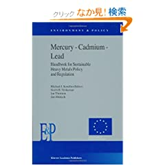 Mercury  Cadmium  Lead Handbook for Sustainable Heavy Metals Policy and Regulation (Environment & Policy)