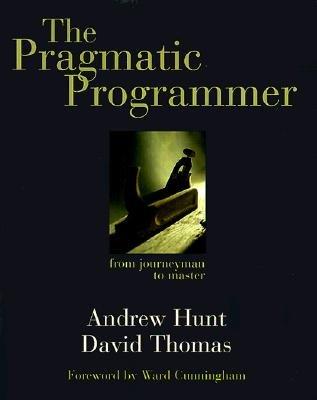The Pragmatic Programmer: From Journeyman to Master [PRAGMATIC PROGRAMMER -OS]