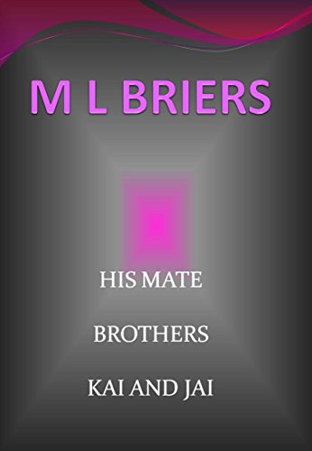 M L Briers - His Mate- Brothers- Kai and Jai (Lycan Romance)