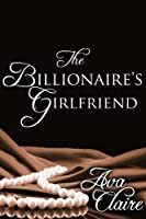 The Billionaire's Girlfriend (His Submissive, Part Five) (His Submissive Series Book 5)