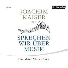 Sprechen wir über Musik: Eine kleine Klassik-Kunde Hörbuch von Joachim Kaiser Gesprochen von: Joachim Kaiser