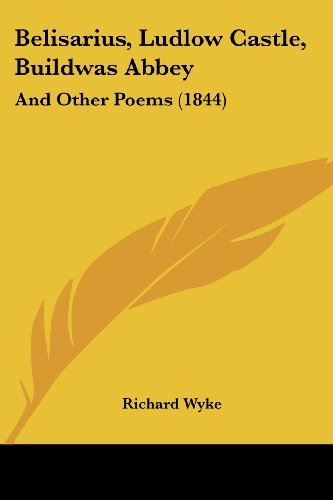 Belisarius, Ludlow Castle, Buildwas Abbey: And Other Poems (1844)