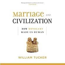 Marriage and Civilization: How Monogamy Made Us Human (       UNABRIDGED) by William Tucker Narrated by Patrick S. Korten