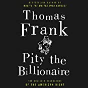 Pity the Billionaire: The Unexpected Resurgence of the American Right | [Thomas Frank]