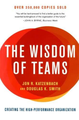 The Wisdom of Teams: Creating the High-Performance...